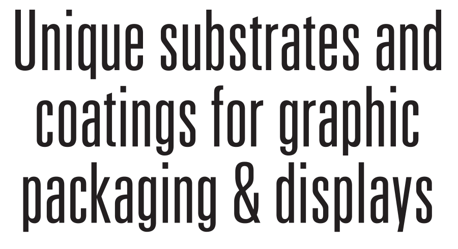 Unique Substrates and coatings for graphic packaging & displays
